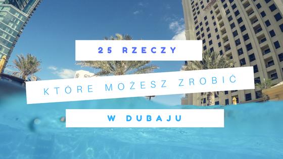 25 RZECZT JAKIE MOŻESZ ZROBIĆ W DUBAJU